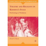Theatre and Religion on Krishna's Stage by David Mason