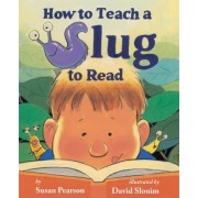 How to Teach a Slug to Read by Susan Pearson