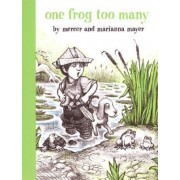 One Frog Too Many by Mercer and Mayer Marian. Mayer