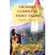 Grimms' Complete Fairy Tales by Wilhelm Grimm