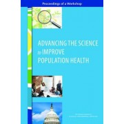 Advancing the Science to Improve Population Health by Roundtable on Population Health Improvement