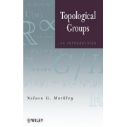 Topological Groups by Nelson G. Markley