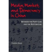 Media, Market, and Democracy in China by Yuezhi Zhao
