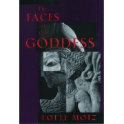 The Faces of the Goddess by Lotte Motz