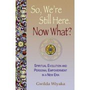 So, We're Still Here. Now What? by Gwilda Wiyaka