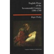 English Prose of the Seventeenth Century, 1590-1700 by Roger Pooley