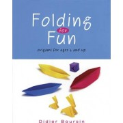 Folding for Fun: Origami for Ages 4 and Up: For Ages 4 Up by Didier Boursin
