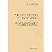 Les Poètes Créoles Du Xviiie Siècle - Le Poète Lacaussade Et L'exotisme Tropical