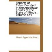 Reports of Cases Decided in the Appellate Courts of the State of Illinois, Volume XXV by Illinois Appellate Court