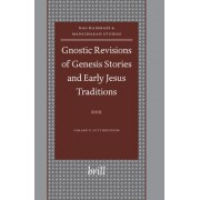 Gnostic Revisions of Genesis Stories and Early Jesus Traditions by Gerard P. Luttikhuizen