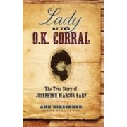 Lady at the O.K. Corral: The True Story of Josephine Marcus Earp by Ann Kirschner