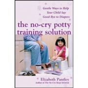The No-Cry Potty Training Solution: Gentle Ways to Help Your Child Say Good-Bye to Diapers by Elizabeth Pantley