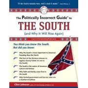 The Politically Incorrect Guide to the South by Clint Johnson