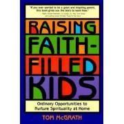 Raising Faith-filled Kids by Tom McGrath