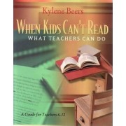 When Kids Can't Read, What Teachers Can Do by Kylene Beers