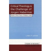 Critical Theology and the Challenge of Jeurgen Habermas by Marc P. Lalonde