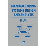 Manufacturing Systems Design and Analysis by B. Wu