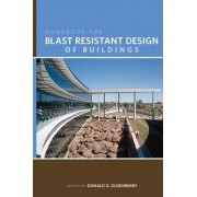 Handbook for Blast Resistant Design of Buildings by Donald O. Dusenberry