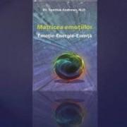 Matricea Emotiilor - Emotie-Energie-Esenta - Dr. Synthia Andrews N.d.