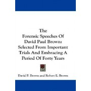 The Forensic Speeches of David Paul Brown by David P Brown