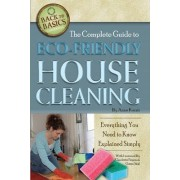 Complete Guide to Eco-Friendly House Cleaning by Anne B. Kocsis