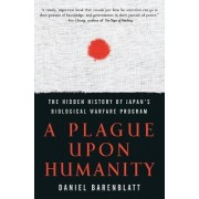 A Plague Upon Humanity: The Hidden History Of Japan's Biological WarfareProgram by Daniel Barenblatt