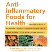 Anti-Inflammatory Foods for Health: Hundreds of Ways to Incorporate Omega-3 Rich Foods Into Your Diet to Fight Arthritis, Cancer, Heart Disease, and M