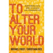 To Alter Your World: Partnering with God to Rebirth Our Communities