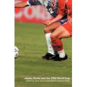 Japan, Korea and the 2002 World Cup by Prof. John Horne
