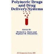 Polymeric Drugs and Drug Delivery Systems by Richard L. Dunn