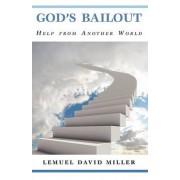 God's Bailout Help from Another World by Lemuel David Miller