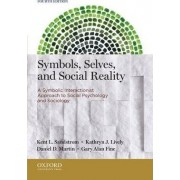 Symbols, Selves, and Social Reality by Dean of the College of Arts Humanities and Social Sciences Kent L Sandstrom