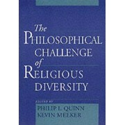 The Philosophical Challenge of Religious Diversity by Philip L. Quinn
