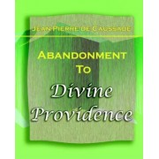 Abandonment to Divine Providence (1921) by Jean-Pierre De Caussade