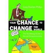 Your Chance to Change the World by Craig Dearden-Phillips