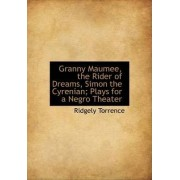 Granny Maumee, the Rider of Dreams, Simon the Cyrenian; Plays for a Negro Theater by Ridgely Torrence