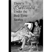 There's Something Under the Bed-Time Stories by Indiana Writer Southern Indiana Writers