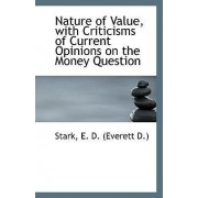 Nature of Value, with Criticisms of Current Opinions on the Money Question by Stark E D (Everett D )
