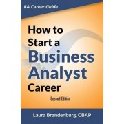 How to Start a Business Analyst Career by Laura Brandenburg