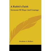 A Rabbi's Faith by Abraham A Kellner