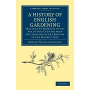 A History of English Gardening, Chronological, Biographical, Literary, and Critical by George William Johnson