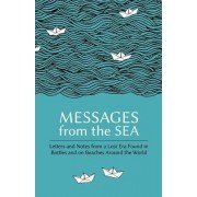 Messages from the Sea: Letters and Notes from a Lost Era Found in Bottles and on Beaches Around the World