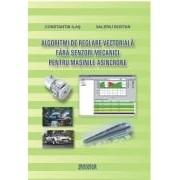 Algoritmi de reglare vectoriala fara senzori mecanici pentru masinile asincrone.