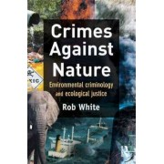 Crimes Against Nature by Rob White