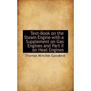 Text-Book on the Steam Engine with a Supplement on Gas Engines and Part II on Heat Engines by Thomas Minchin Goodeve