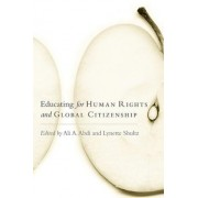 Educating for Human Rights and Global Citizenship by Ali A. Abdi
