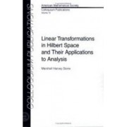 Linear Transformations in Hilbert Space and Their Applications to Analysis by M.H. Stone