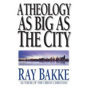A Theology as Big as the City by Ray Bakke