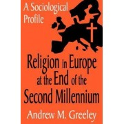 Religion in Europe at the End of the Second Millennium by Andrew M. Greeley