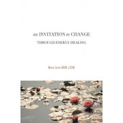 An Invitation to Change: Through Energy Healing